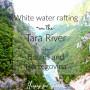White Water Rafting on the Tara River in Bosnia and Herzegovina