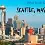 What to do & see in Seattle, Washington