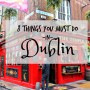 8 things you must do in Dublin