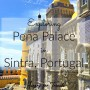 Exploring Pena Palace in Sintra Portugal