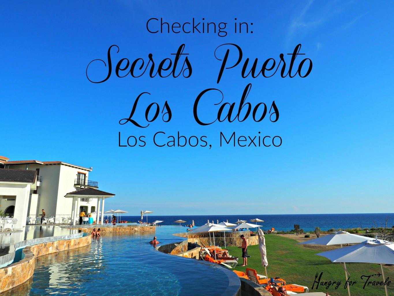 Checking In Secrets Puerto Los Cabos Hungryfortravels