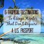 6 Tropical Destinations To Escape Winter That Don't Require A U.S. Passport