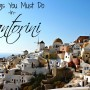 7 Things You Must Do In Santorini